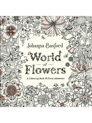 World of Flowers: A Colouring Book and Floral Adventure - by Johanna Basford