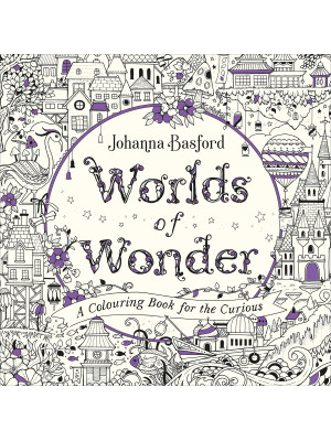 Worlds of Wonder: A Coloring Book for the Curious by Johanna Basford